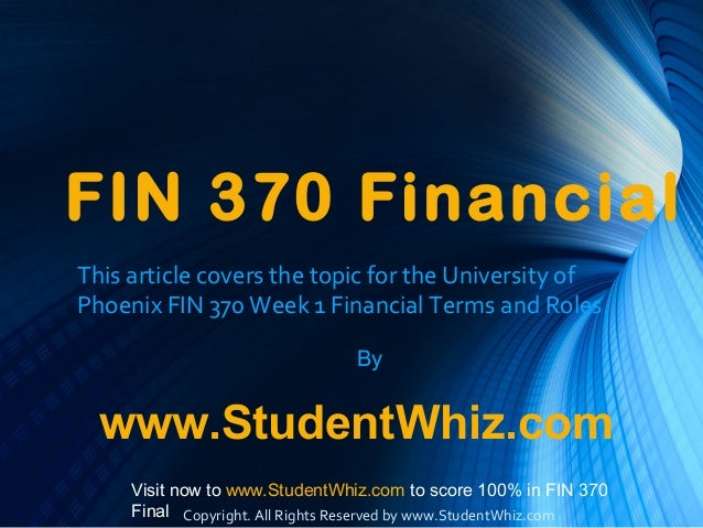 FIN 370 Financial This article covers the topic for the University of Phoenix FIN 370 Week 1 Financial Terms and Roles. By...