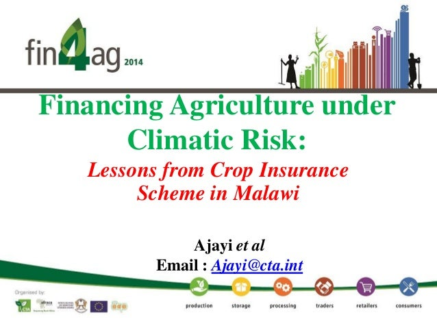 Financing Agriculture under Climatic Risk: Lessons from Crop Insurance Scheme in Malawi Ajayi et al Email : Ajayi@cta.int