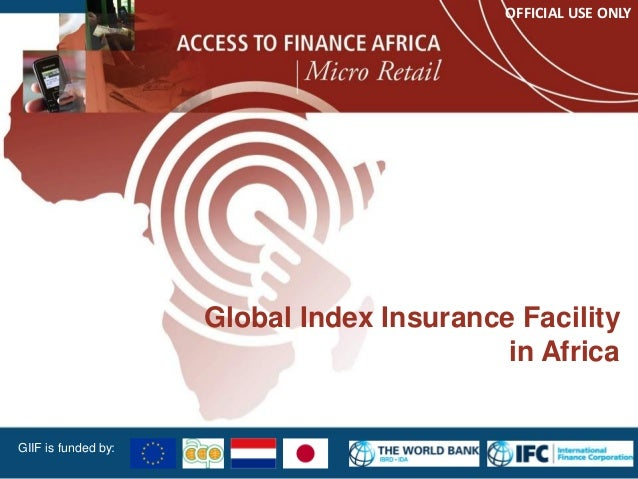 Global Index Insurance Facility in Africa GIIF is funded by: OFFICIAL USE ONLY 1
