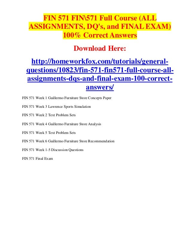 fin 571 final exam 30 Topics include acc, acct, ajs, bis,bsa, bshs, bus, cj, cja, eco, fin, law, mkt and  more  law 421 final exam, law 421 final exam answers, mkt 421 final exam,.