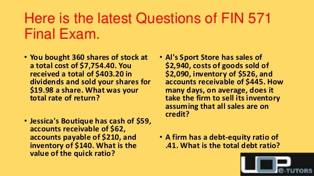 uop fin 571 final exam Maximum students have caught to recently updated courses of the fin 571 final exam, fin 571 final exam answers, uop fin 571 final exam, fin 571 final exam 57 questions and answers, fin 571 final exam 2013-2015, fin 571 week 1,2,3,4,5 and 6 final exam, fin 571 final exam 4 different sets are with suitable cost through by uopehelp.