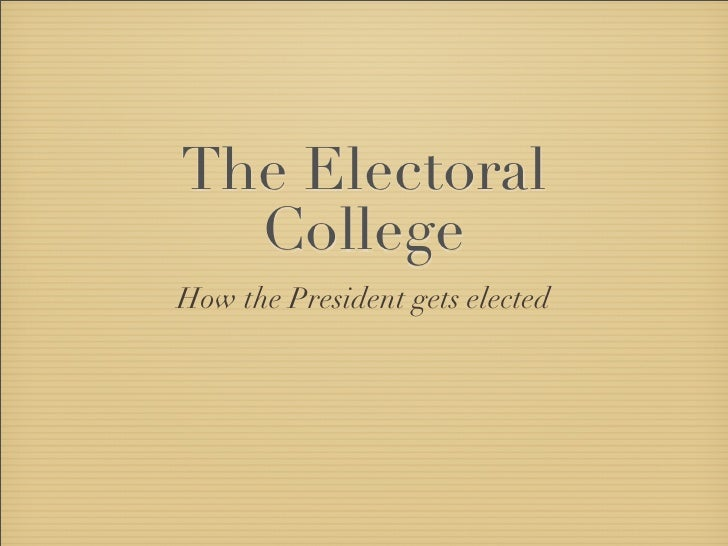 The Electoral   College How the President gets elected
