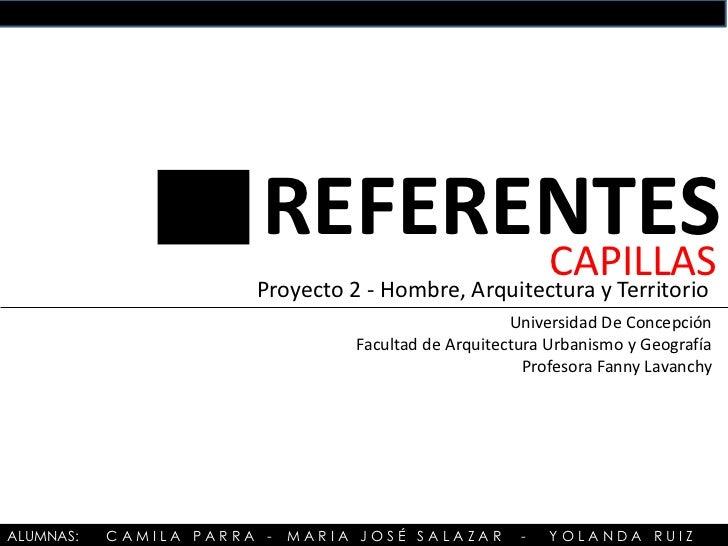 REFERENTES                              CAPILLAS                       Proyecto 2 - Hombre, Arquitectura y Territorio     ...