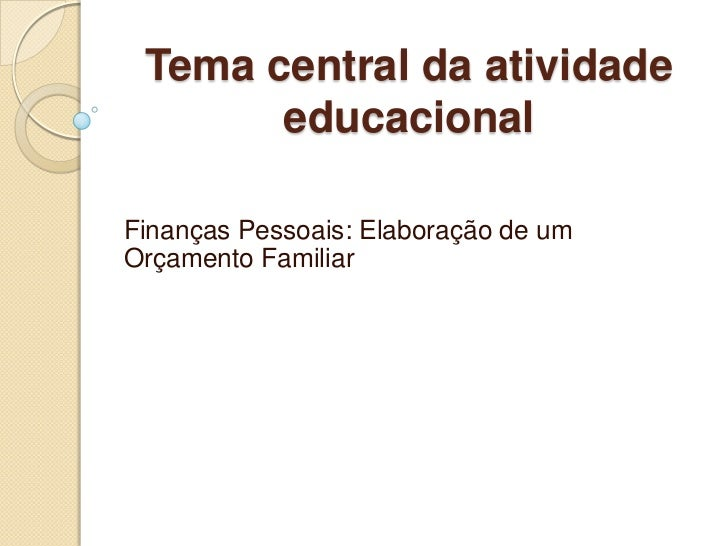 Tema central da atividade       educacionalFinanças Pessoais: Elaboração de umOrçamento Familiar