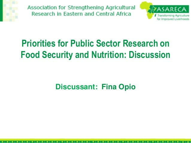 Priorities for Public Sector Research onFood Security and Nutrition: Discussion         Discussant: Fina Opio