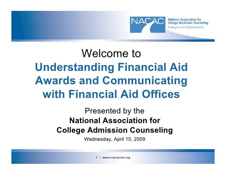 Welcome to Understanding Financial Aid Awards and Communicating  with Financial Aid Offices           Presented by the    ...
