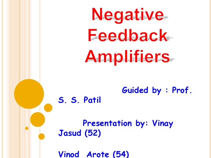 Negative Feedback Amplifiers<br />                  Guided by : Prof. S. S. Patil<br />       Presentation by: Vinay  Jasu...
