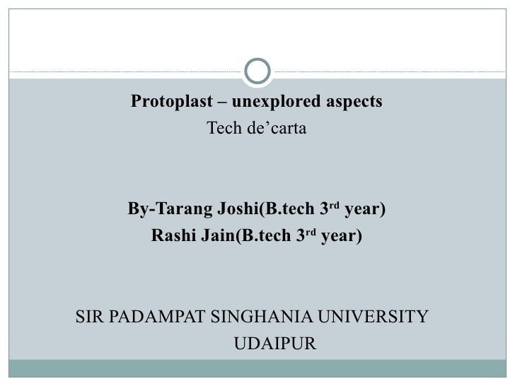 <ul><li>Protoplast – unexplored aspects </li></ul><ul><li>Tech de'carta </li></ul><ul><li>By-Tarang Joshi(B.tech 3 rd  yea...