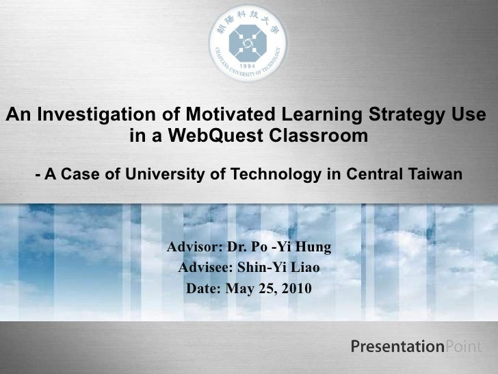 An Investigation of Motivated Learning Strategy Use  in a WebQuest Classroom   - A Case of University of Technology in Cen...