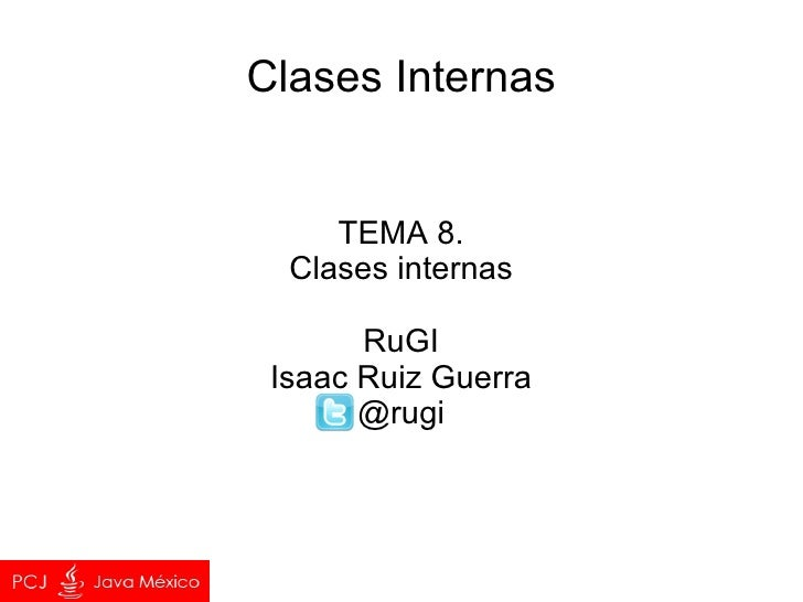 Proyecto PCJ. Tema.8. Clases Internas.