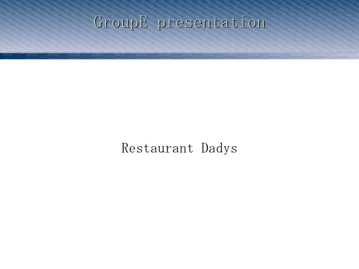 GroupE presentation Restaurant Dadys