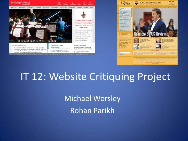 IT 12: Website Critiquing Project<br />Michael Worsley<br />Rohan Parikh<br />
