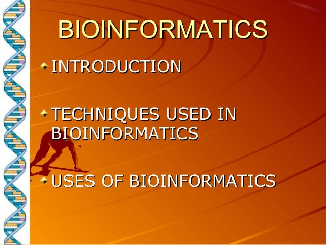 BIOINFORMATICSBIOINFORMATICS INTRODUCTIONINTRODUCTION TECHNIQUES USED INTECHNIQUES USED IN BIOINFORMATICSBIOINFORMATICS US...