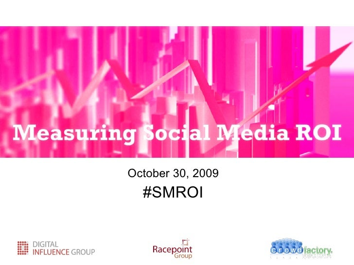 <ul><li>October 30, 2009 </li></ul><ul><li>#SMROI </li></ul>