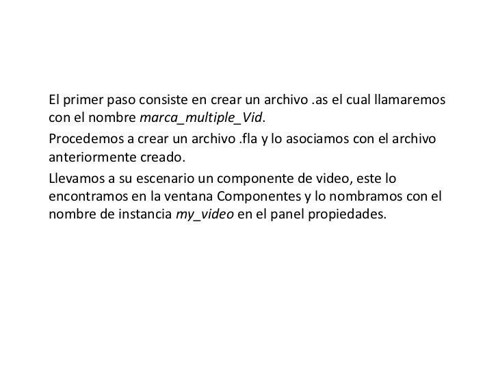 El primer paso consiste en crear un archivo .as el cual llamaremos con el nombre marca_multiple_Vid.<br />Procedemos a c...