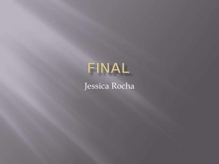 Final<br />Jessica Rocha<br />