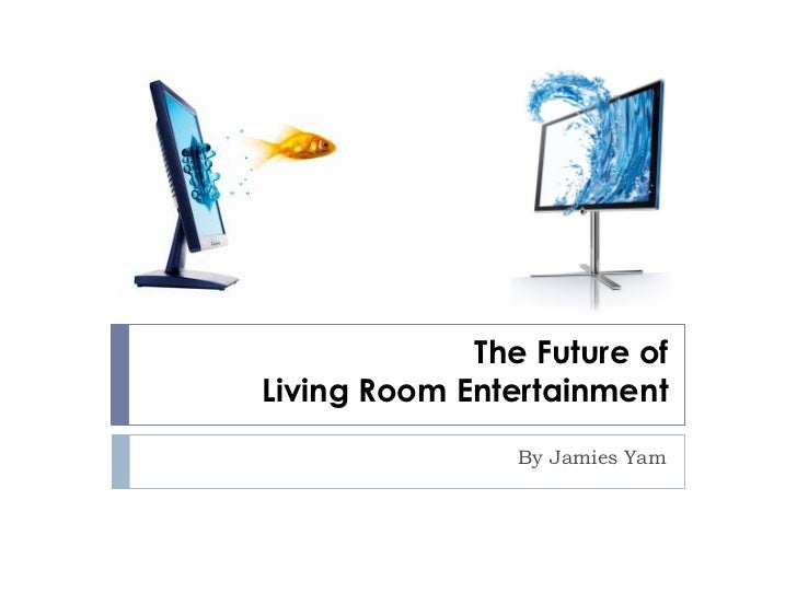 Trend of future living room entertainment