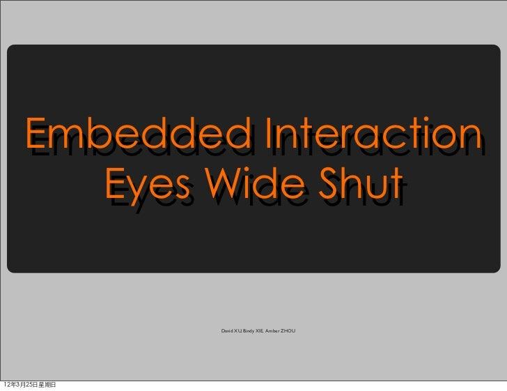 Embedded Interaction    Embedded Interaction       Eyes Wide Shut       Eyes Wide Shut              David XU, Bindy XIE, A...