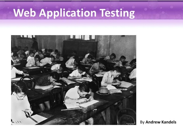 Web Application Testing                          By Andrew Kandels