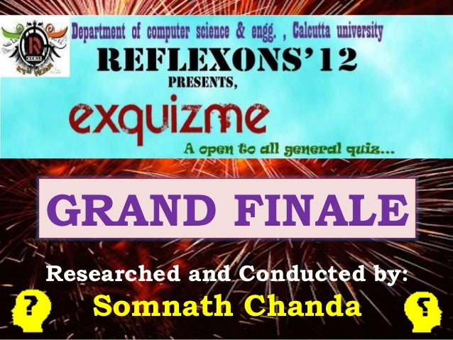 GRAND FINALEResearched and Conducted by:   Somnath Chanda