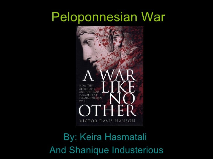 Peloponnesian War By: Keira Hasmatali  And Shanique Industerious