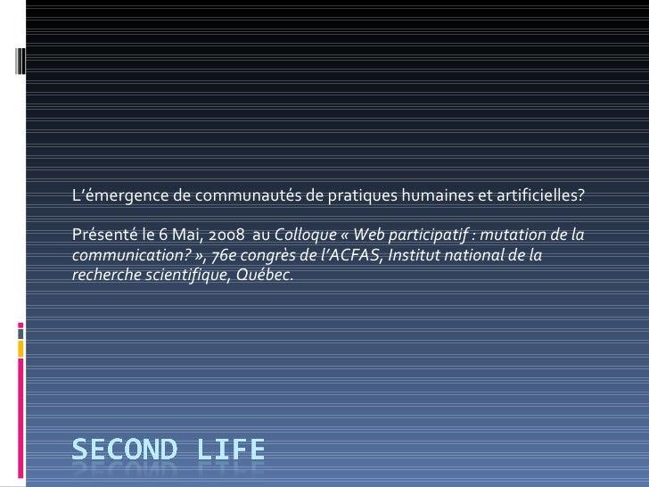 L'é mergence de communautés de pratiques humaines et artificielles? Présenté le 6 Mai, 2008  au   Colloque « Web participa...