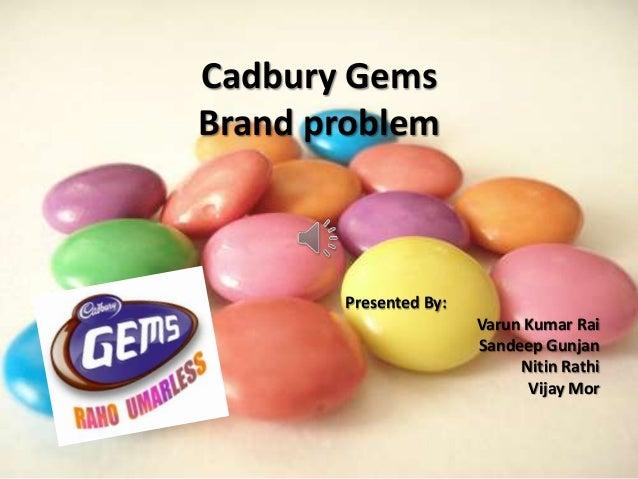 Cadbury GemsBrand problem       Presented By:                       Varun Kumar Rai                       Sandeep Gunjan  ...