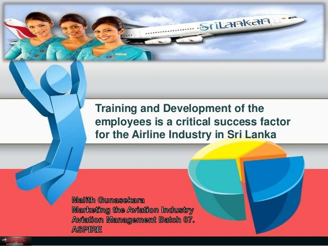 Training and Development of the employees is a critical success factor for the Airline Industry in Sri Lanka