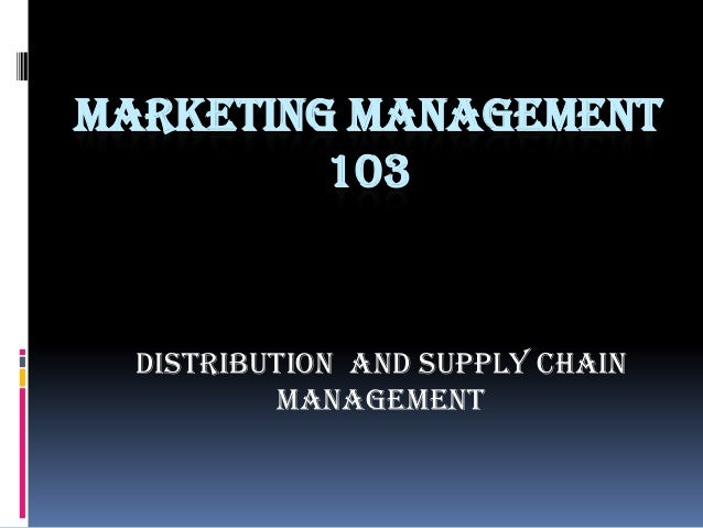 MARKETING MANAGEMENT 103 Distribution and Supply chain management