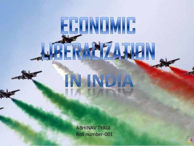 indian economic liberalisation Kulkarni and bhattarai: impact of international liberalization on the indian economy published by digitalcommons@kennesaw state university, 2012.