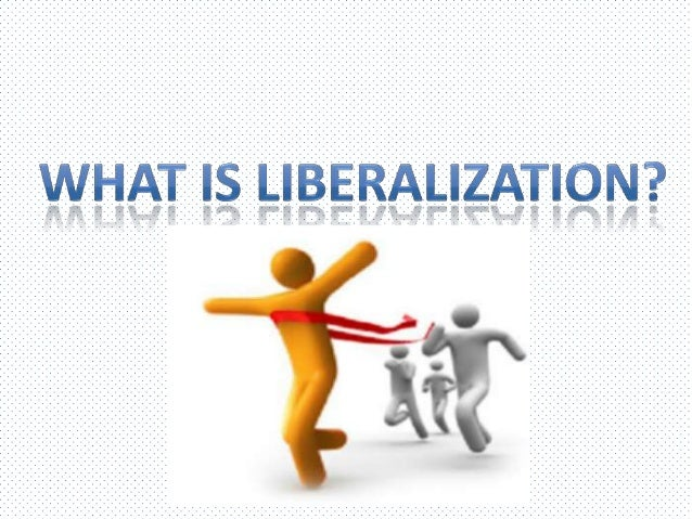 economic liberalisation Trade liberalization is the removal or reduction of restrictions or barriers, such as tariffs, on the free exchange of goods between nations.