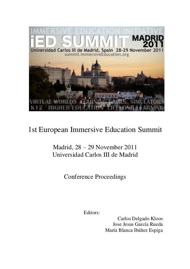 1st European Immersive Education Summit Madrid, 28 – 29 November 2011 Universidad Carlos III de Madrid  Conference Proceed...