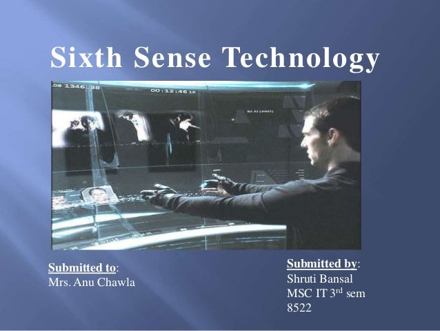 Sixth Sense Technology  Submitted to: Mrs. Anu Chawla  Submitted by: Shruti Bansal MSC IT 3rd sem 8522
