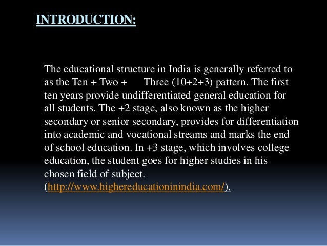 INTRODUCTION:  The educational structure in India is generally referred to as the Ten + Two + Three (10+2+3) pattern. The ...