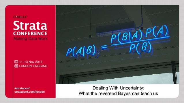 Dealing with Uncertainty: What the reverend Bayes can teach us.