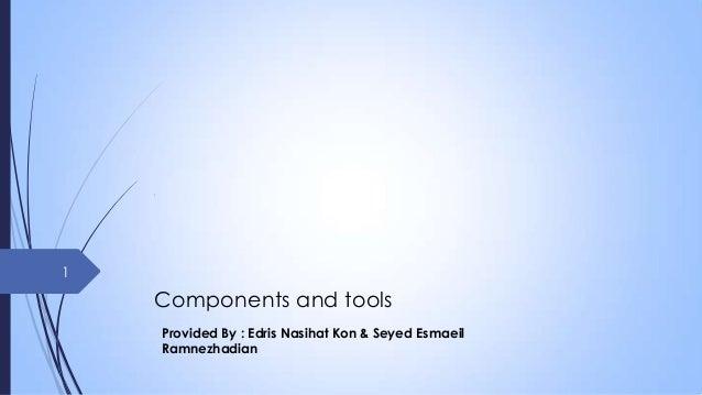 1  Components and tools Provided By : Edris Nasihat Kon & Seyed Esmaeil Ramnezhadian