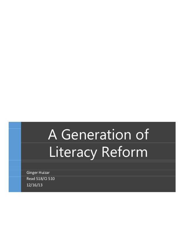 A Generation of Literacy Reform Ginger Huizar Read 518/CI 510 12/16/13