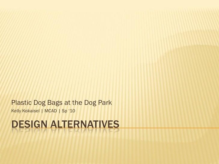 Plastic Dog Bags at the Dog ParkKelly Kokaisel   MCAD   Sp '10DESIGN ALTERNATIVES