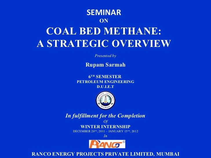 SEMINAR                             ON   COAL BED METHANE: A STRATEGIC OVERVIEW                          Presented by     ...
