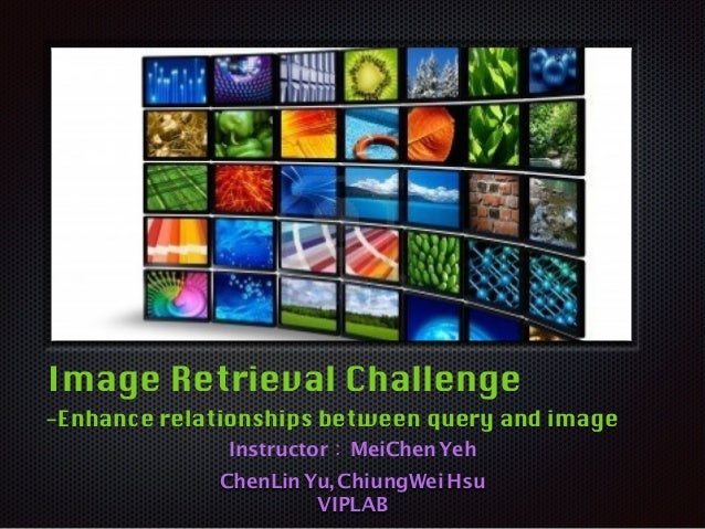 Text Image Retrieval Challenge -Enhance relationships between query and image Instructor:MeiChenYeh ChenLinYu,ChiungWei Hs...