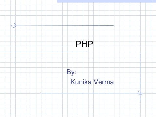 PHP By: Kunika Verma