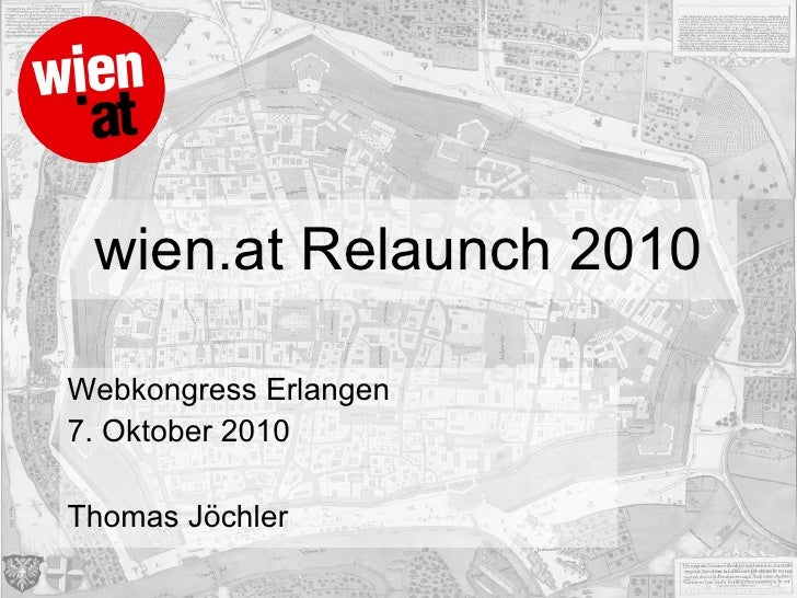 wien.at Relaunch 2010 Webkongress Erlangen 7. Oktober 2010 Thomas Jöchler