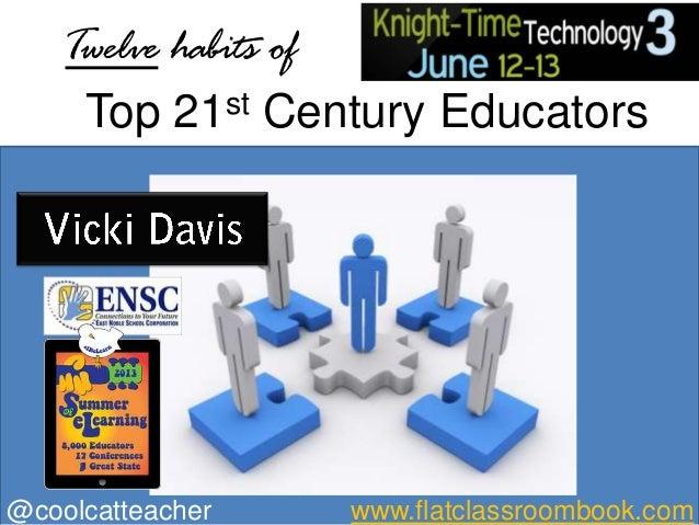Top 21st Century EducatorsTwelve habits of@coolcatteacher www.flatclassroombook.com