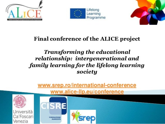 Final conference of the ALICE project Transforming the educational relationship: intergenerational and family learning for...