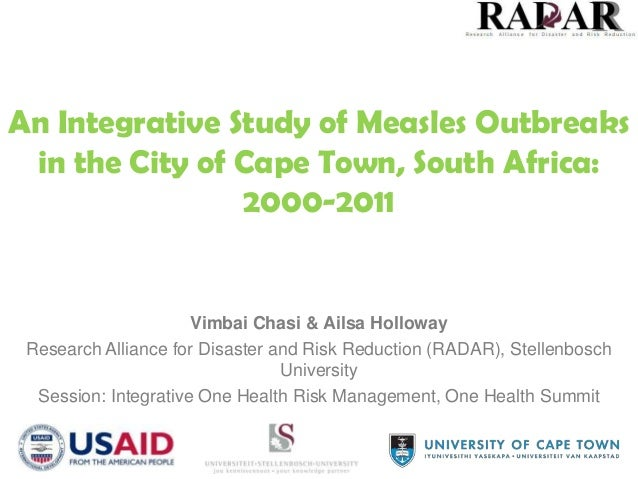 An Integrative Study of Measles Outbreaks in the City of Cape Town, South Africa: 2000-2011  Vimbai Chasi & Ailsa Holloway...