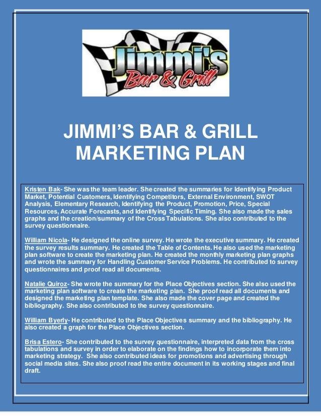 1 JIMMI'S BAR & GRILL MARKETING PLAN Kristen Bak- She was the team leader. She created the summaries for Identifying Produ...