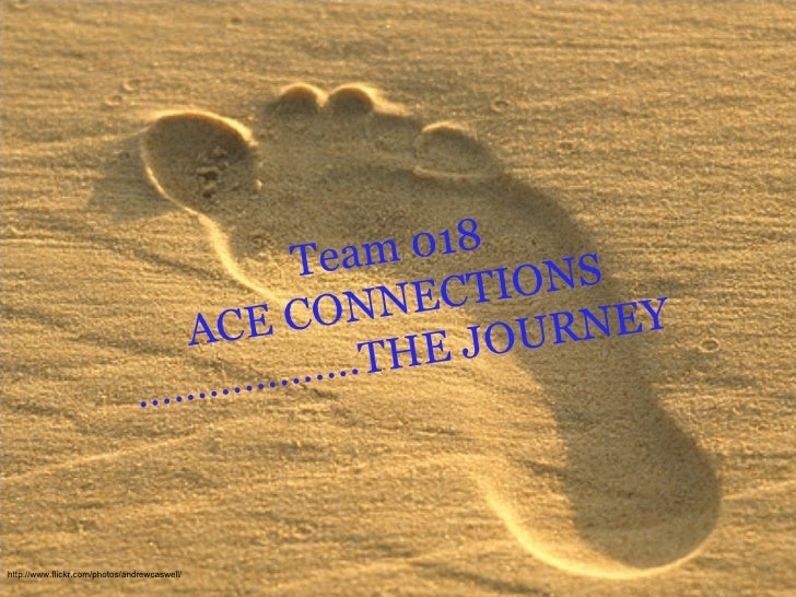 Team 018 ACE CONNECTIONS ……………….THE JOURNEY http://www.flickr.com/photos/andrewcaswell/