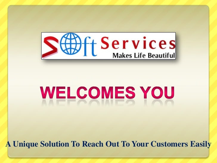 WELCOMES YOU<br />A Unique Solution To Reach Out To Your Customers Easily<br />