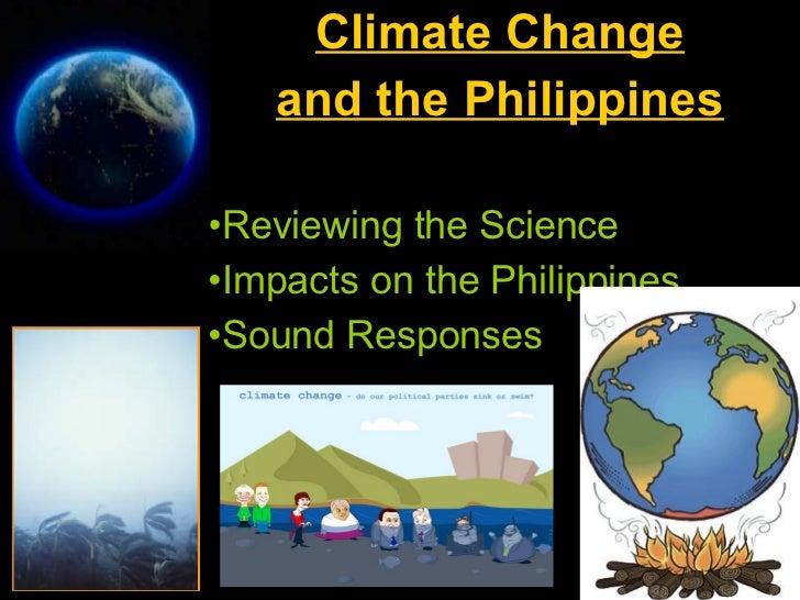 <ul><li>Climate Change </li></ul><ul><li>and the Philippines </li></ul><ul><li>Reviewing the Science </li></ul><ul><li>Imp...