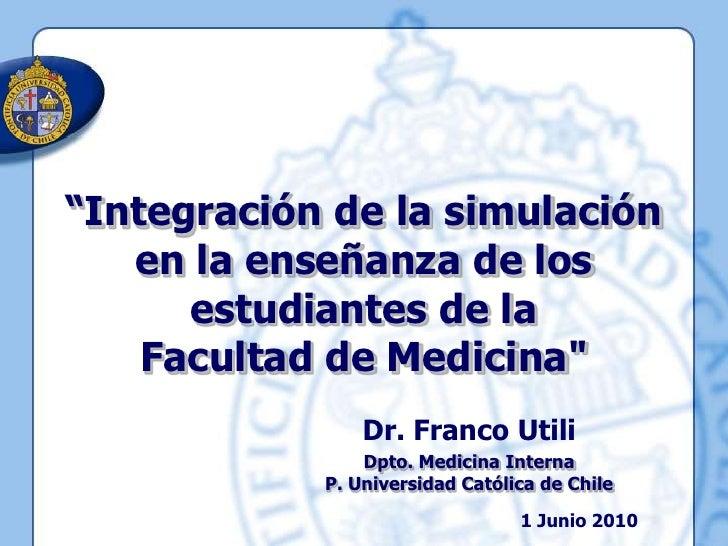 """""""Integración de la simulación en la enseñanza de los estudiantes de la <br />Facultad de Medicina""""<br />Dr. Franco Utili<b..."""